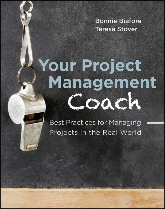 Bonnie  Biafore Your Project Management Coach. Best Practices for Managing Projects in the Real World