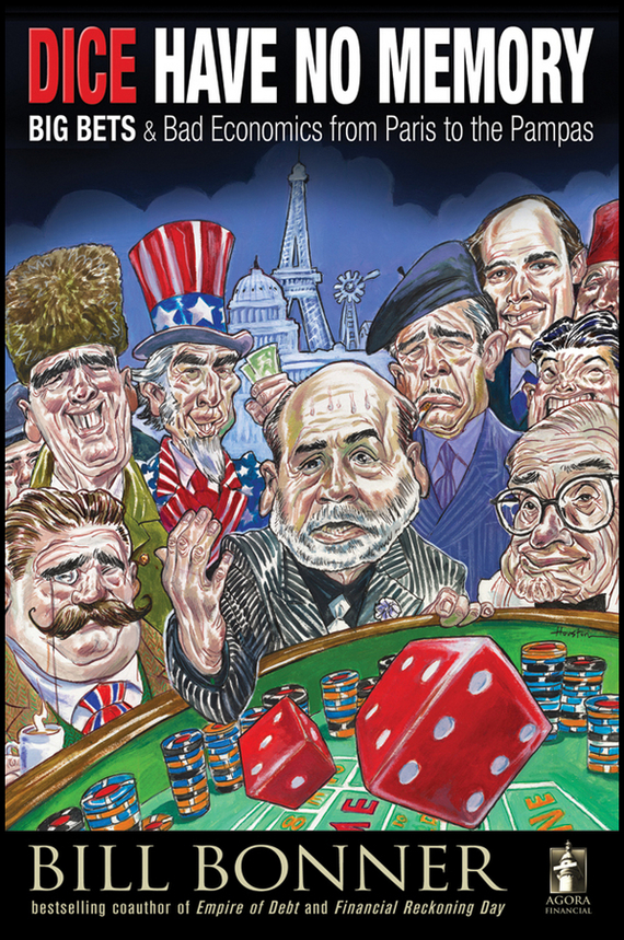 Will  Bonner Dice Have No Memory. Big Bets and Bad Economics from Paris to the Pampas big dice t