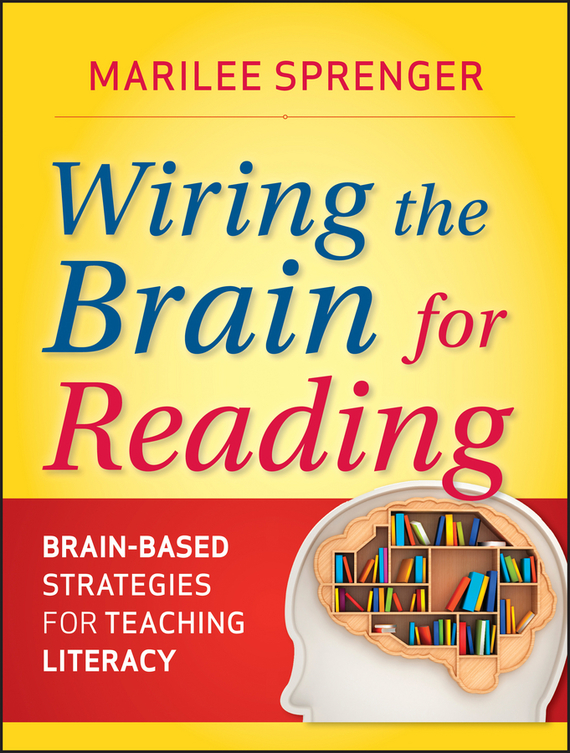 Marilee Sprenger B. Wiring the Brain for Reading. Brain-Based Strategies for Teaching Literacy promoting academic competence and literacy in school