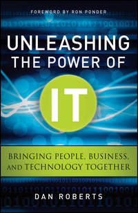 Dan  Roberts - Unleashing the Power of IT. Bringing People, Business, and Technology Together