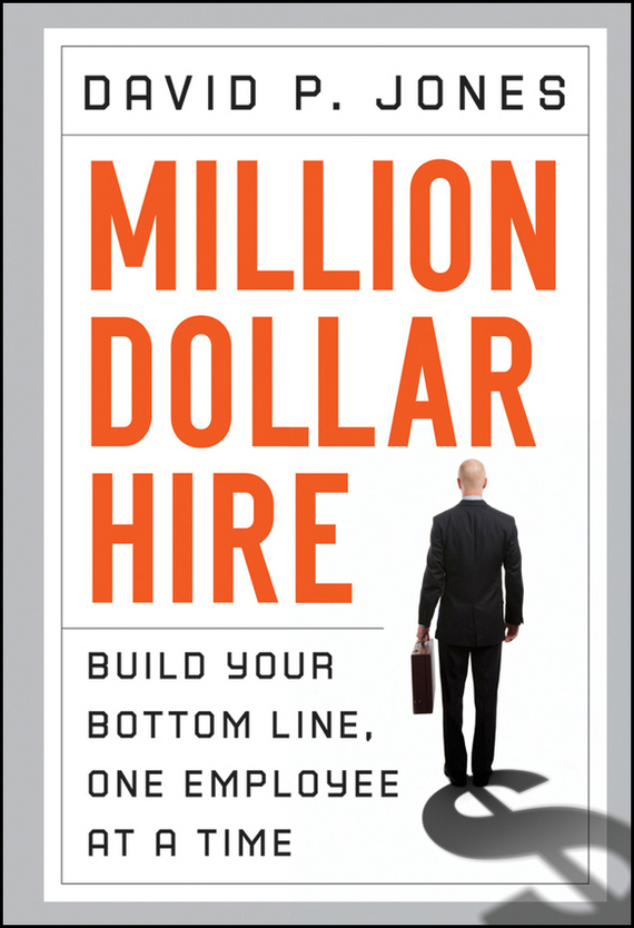 David Jones P. Million-Dollar Hire. Build Your Bottom Line, One Employee at a Time the one in a million boy