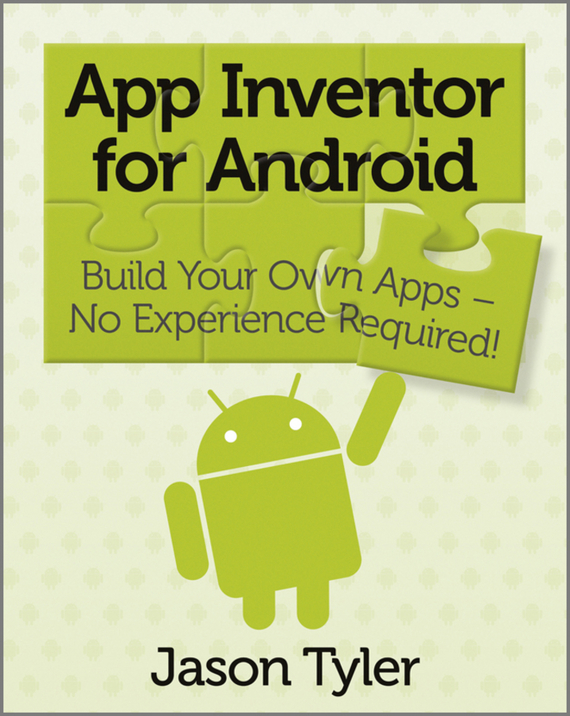Jason  Tyler App Inventor for Android. Build Your Own Apps - No Experience Required! derek james android game programming for dummies