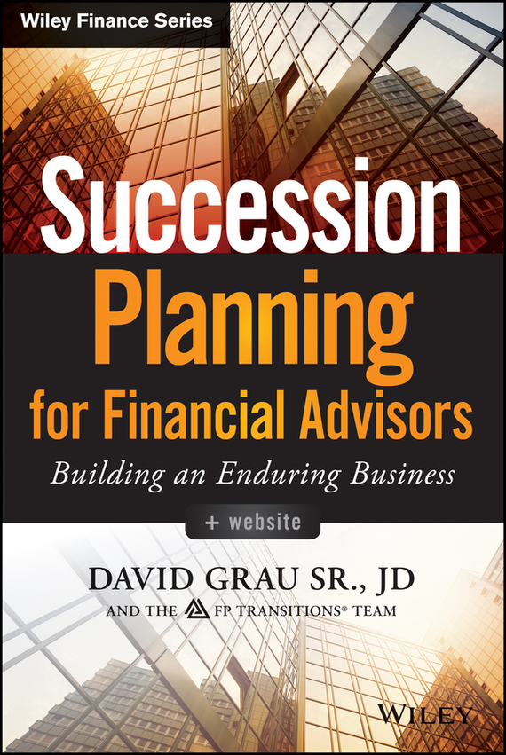 David Sr. Grau Succession Planning for Financial Advisors. Building an Enduring Business business succession planning for dummies