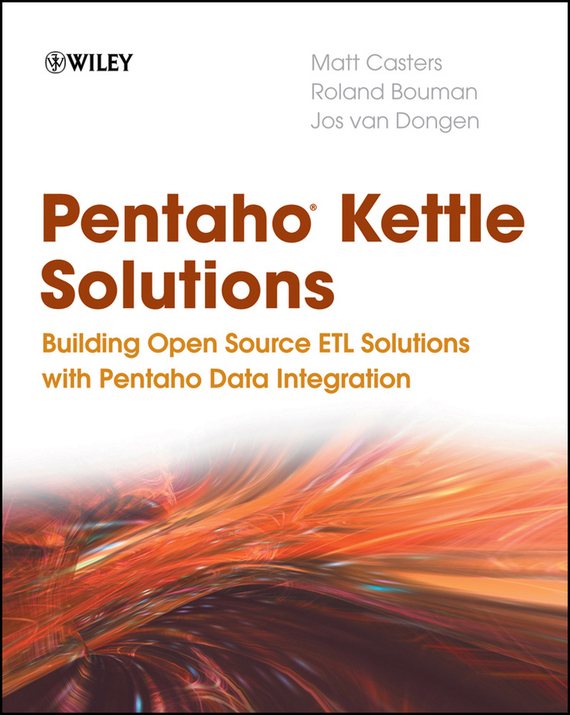Roland Bouman Pentaho Kettle Solutions. Building Open Source ETL Solutions with Pentaho Data Integration administrator