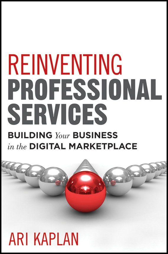 Ari  Kaplan Reinventing Professional Services. Building Your Business in the Digital Marketplace growth of telecommunication services