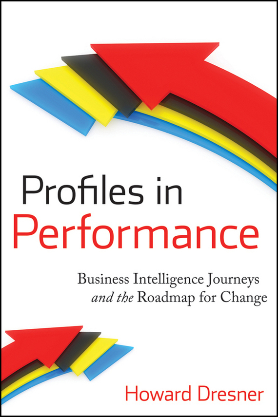 Howard Dresner Profiles in Performance. Business Intelligence Journeys and the Roadmap for Change business intelligence in indian banks