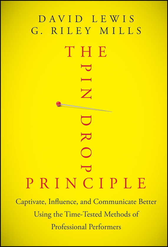 David  Lewis The Pin Drop Principle. Captivate, Influence, and Communicate Better Using the Time-Tested Methods of Professional Performers bad influence