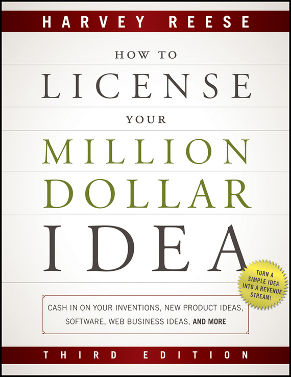 Harvey Reese How to License Your Million Dollar Idea. Cash In On Your Inventions, New Product Ideas, Software, Web Business Ideas, And More ISBN: 9781118087862 sell or be sold how to get your way in business and in life