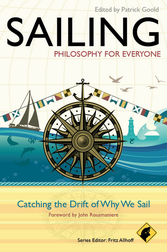 John Rousmaniere Sailing - Philosophy For Everyone. Catching the Drift of Why We Sail