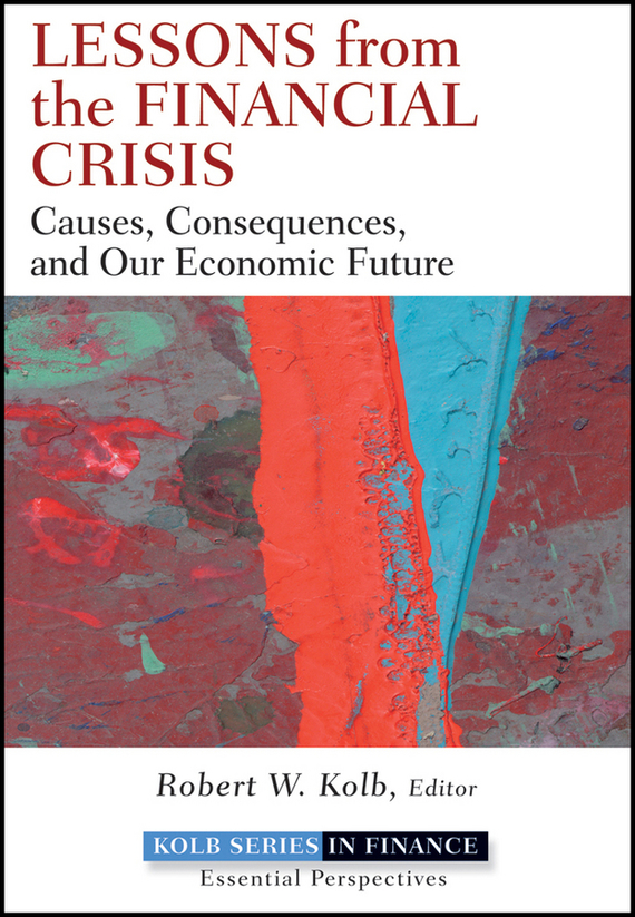 Robert Kolb W. Lessons from the Financial Crisis. Causes, Consequences, and Our Economic Future mostafa masud unhcr and financial crisis of the un
