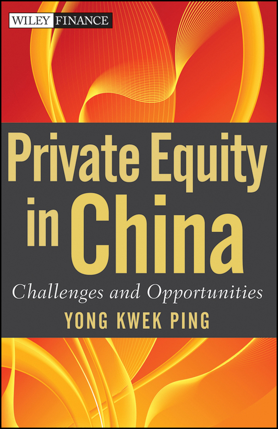 Kwek Yong Ping Private Equity in China. Challenges and Opportunities ISBN: 9780470826539