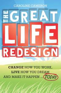 Caroline  Cameron - The Great Life Redesign. Change How You Work, Live How You Dream and Make It Happen .. Today