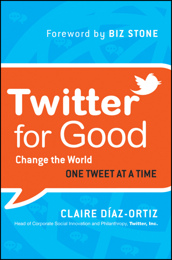 Claire  Diaz-Ortiz Twitter for Good. Change the World One Tweet at a Time randy pennington make change work staying nimble relevant and engaged in a world of constant change