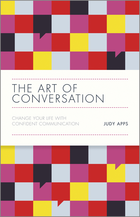 Judy  Apps The Art of Conversation. Change Your Life with Confident Communication randy pennington make change work staying nimble relevant and engaged in a world of constant change