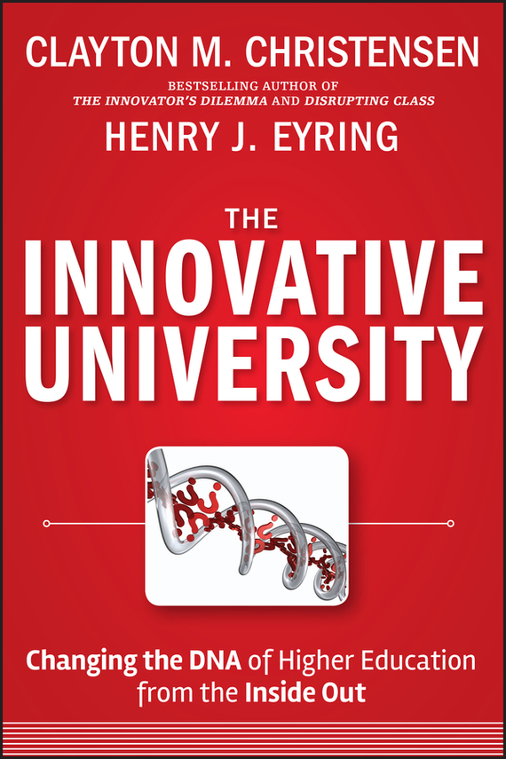 Clayton Christensen M. The Innovative University. Changing the DNA of Higher Education from the Inside Out education trust fund etf intervention on the university development