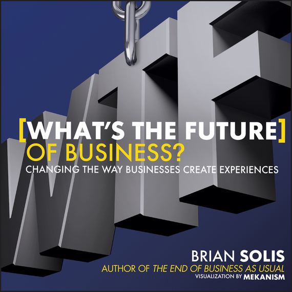 Brian  Solis What's the Future of Business?. Changing the Way Businesses Create Experiences the future sound of london the future sound of london teachings from the electronic brain