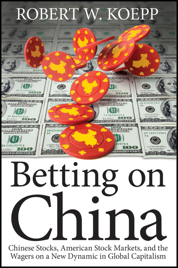 где купить Robert Koepp W. Betting on China. Chinese Stocks, American Stock Markets, and the Wagers on a New Dynamic in Global Capitalism по лучшей цене