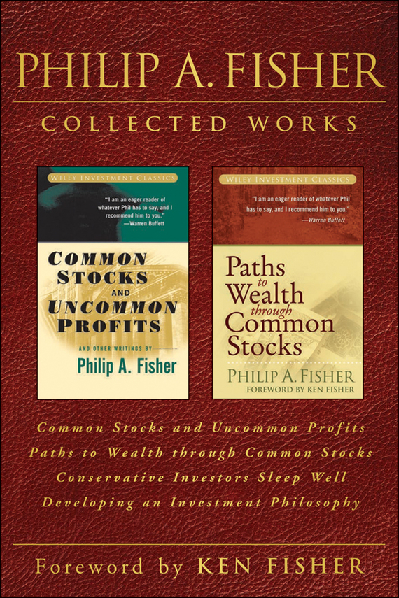 Philip Fisher A. Philip A. Fisher Collected Works, Foreword by Ken Fisher. Common Stocks and Uncommon Profits, Paths to Wealth through Common Stocks, Conservative Investors Sleep Well, and Developing an Investment Philosophy ISBN: 9781118388150 philip hewitt quest for a father