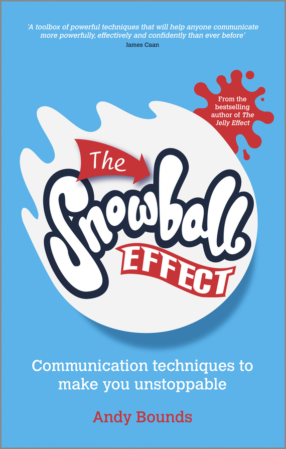 The Snowball Effect. Communication Techniques to Make You Unstoppable