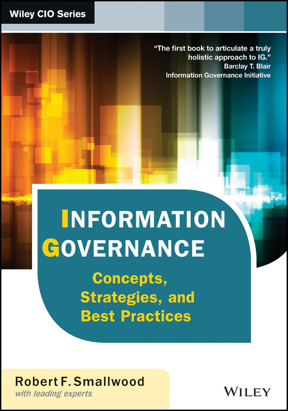 Robert Smallwood F. Information Governance. Concepts, Strategies, and Best Practices information security management