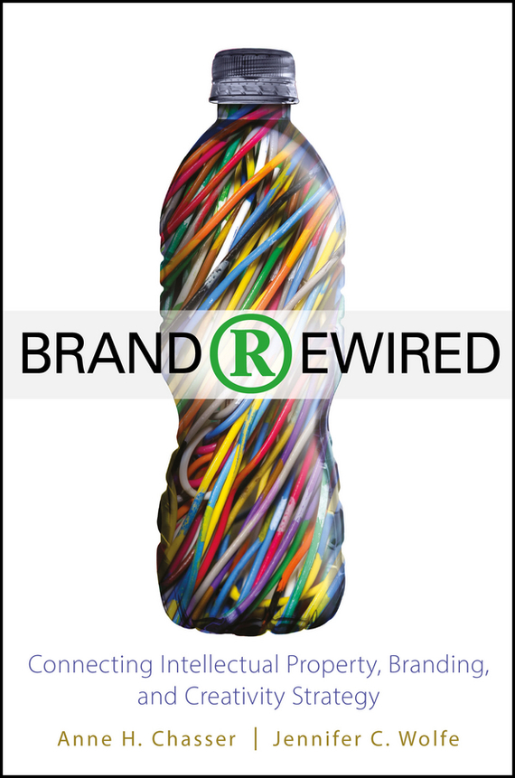 Jennifer Wolfe C. Brand Rewired. Connecting Branding, Creativity, and Intellectual Property Strategy razi imam driven a how to strategy for unlocking your greatest potential