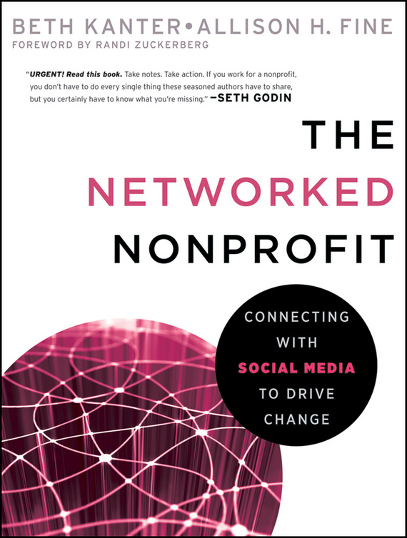 Beth  Kanter The Networked Nonprofit. Connecting with Social Media to Drive Change