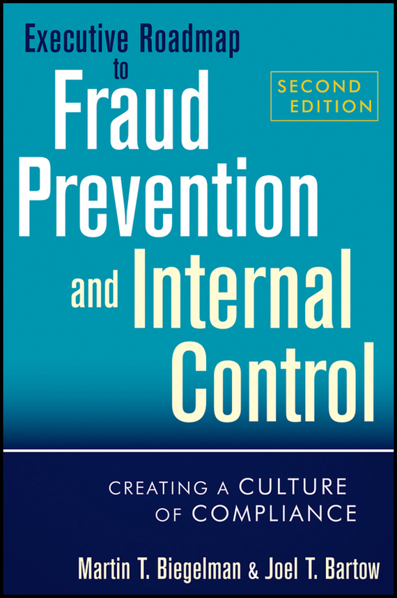 Martin Biegelman T. Executive Roadmap to Fraud Prevention and Internal Control. Creating a Culture of Compliance evaluation of the internal control practices