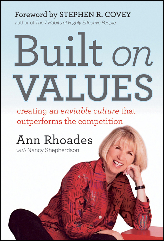 Ann  Rhoades Built on Values. Creating an Enviable Culture that Outperforms the Competition al stubblefield the baptist health care journey to excellence creating a culture that wows