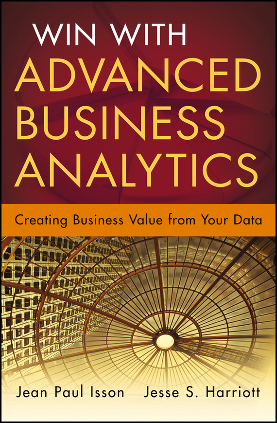 Jean-Paul  Isson Win with Advanced Business Analytics. Creating Business Value from Your Data tony boobier analytics for insurance the real business of big data
