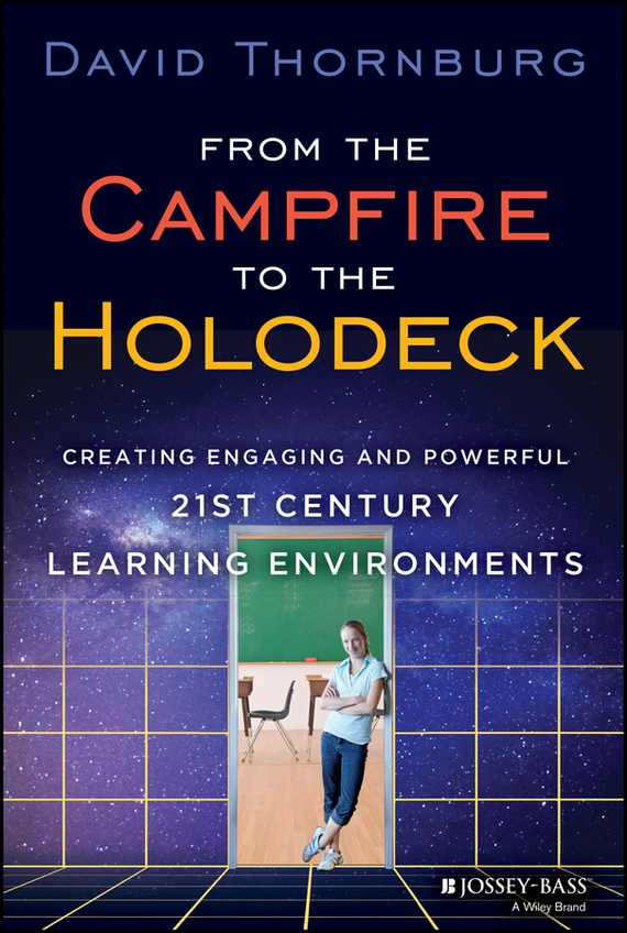 David  Thornburg From the Campfire to the Holodeck. Creating Engaging and Powerful 21st Century Learning Environments bernie trilling 21st century skills learning for life in our times