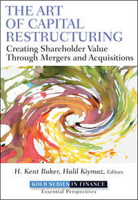 Halil  Kiymaz - The Art of Capital Restructuring. Creating Shareholder Value through Mergers and Acquisitions