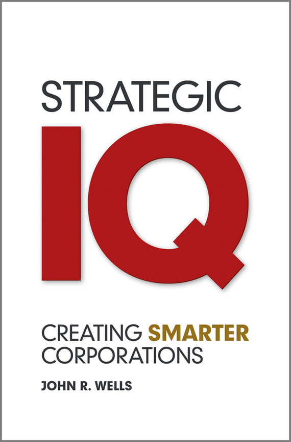 John  Wells Strategic IQ. Creating Smarter Corporations claudio feser serial innovators firms that change the world