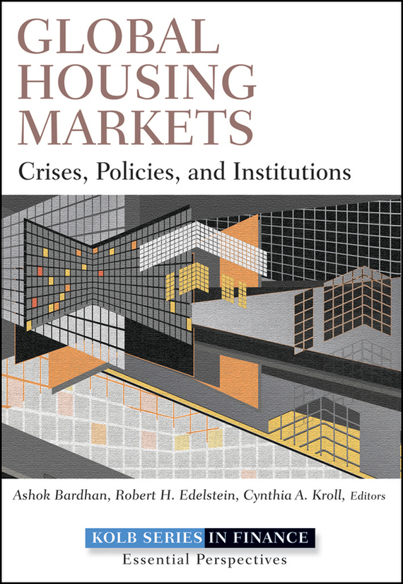 Ashok Bardhan Global Housing Markets. Crises, Policies, and Institutions
