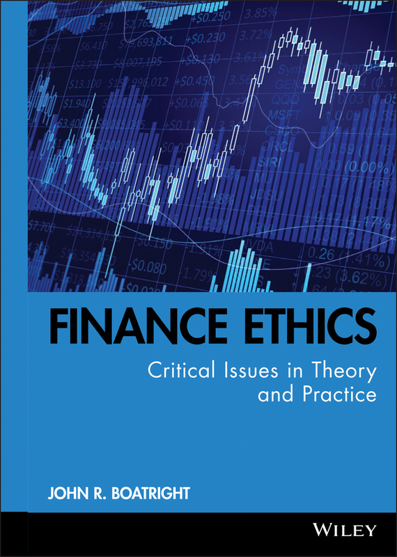 John Boatright R. Finance Ethics. Critical Issues in Theory and Practice ethical and responsible management