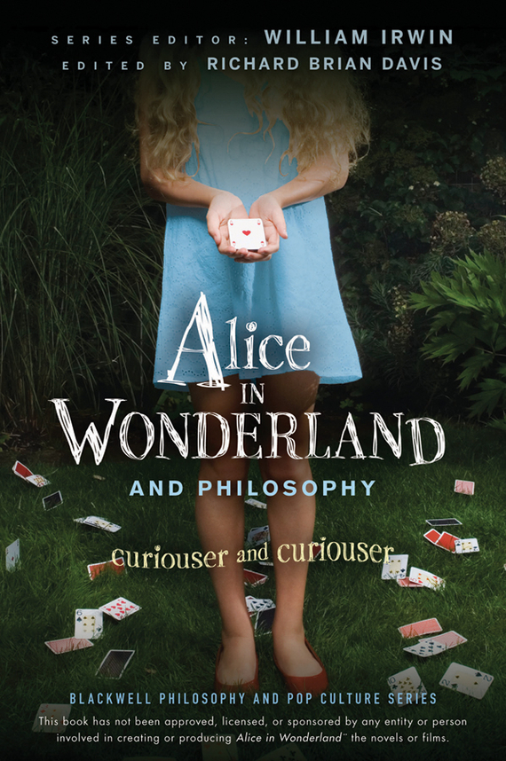 William Irwin Alice in Wonderland and Philosophy. Curiouser and Curiouser william irwin heroes and philosophy buy the book save the world isbn 9780470730379