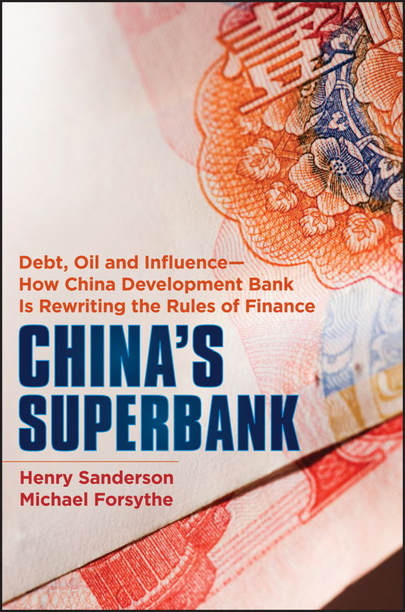 Henry  Sanderson China's Superbank. Debt, Oil and Influence - How China Development Bank is Rewriting the Rules of Finance commercial bank credit to agriculture in india