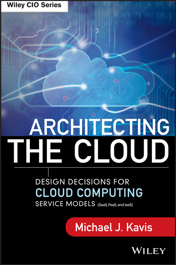 Michael Kavis J. Architecting the Cloud. Design Decisions for Cloud Computing Service Models (SaaS, PaaS, and IaaS) bim and the cloud
