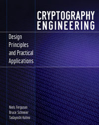 Bruce  Schneier - Cryptography Engineering. Design Principles and Practical Applications
