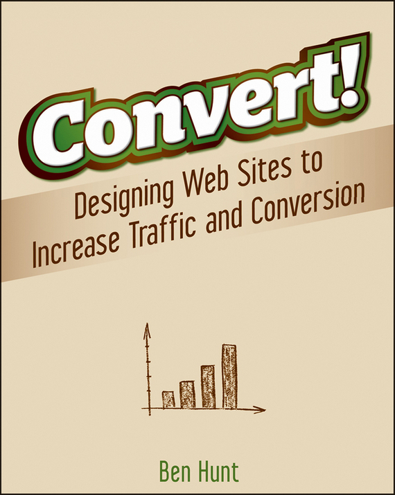 Ben  Hunt Convert!. Designing Web Sites to Increase Traffic and Conversion the great hunt