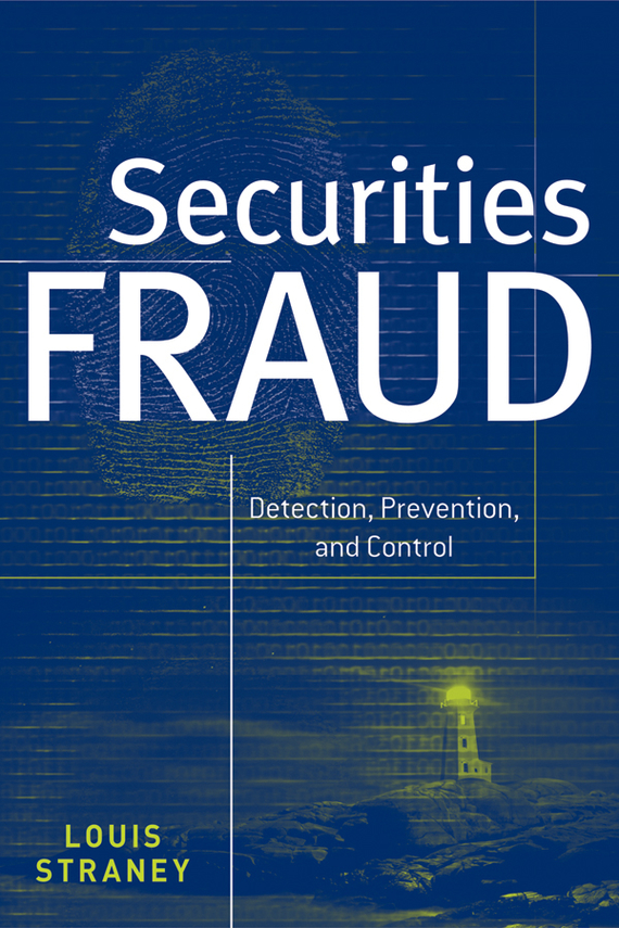 Louis Straney L. Securities Fraud. Detection, Prevention and Control howard r davia management accountant s guide to fraud discovery and control