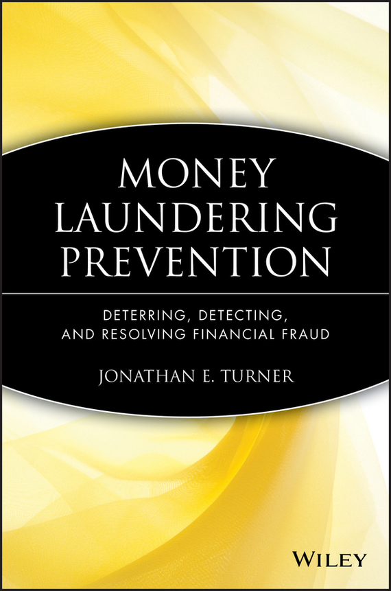 Jonathan Turner E. Money Laundering Prevention. Deterring, Detecting, and Resolving Financial Fraud gazal bagri vineet inder singh khinda and shiminder kallar recent advances in caries prevention and immunization