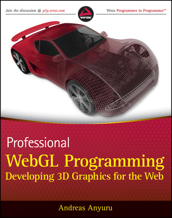 Andreas  Anyuru Professional WebGL Programming. Developing 3D Graphics for the Web romain marucchi foino game and graphics programming for ios and android with opengl es 2 0