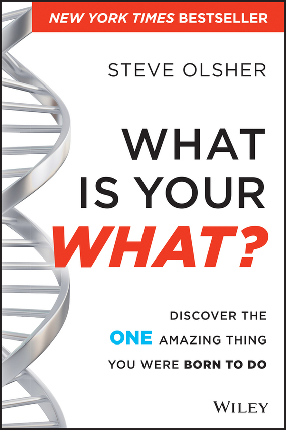 Steve  Olsher What Is Your WHAT?. Discover The One Amazing Thing You Were Born To Do