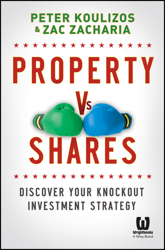 Peter Koulizos Property vs Shares. Discover Your Knockout Investment Strategy the smartest portfolio you ll ever own
