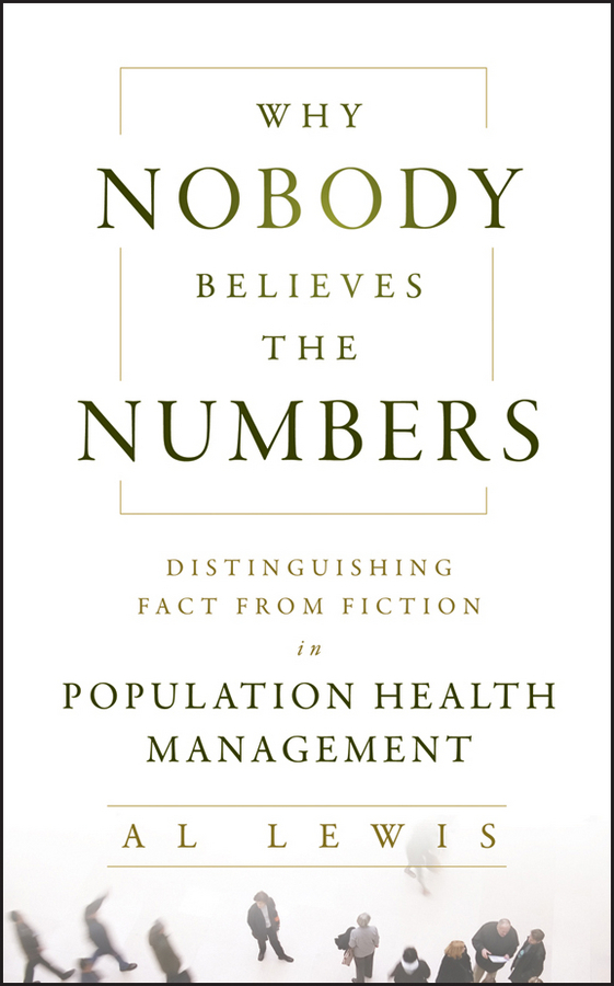 Al  Lewis Why Nobody Believes the Numbers. Distinguishing Fact from Fiction in Population Health Management vendor dashboard