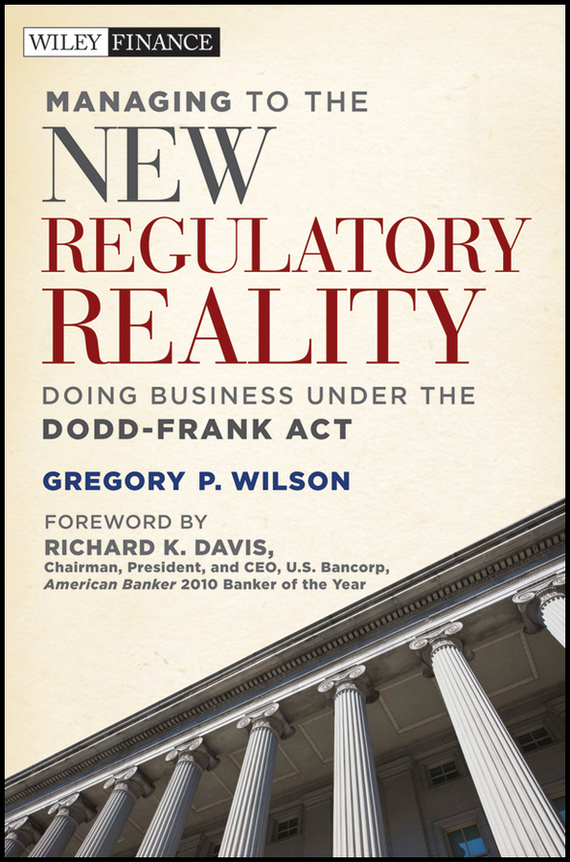 Richard Davis K. Managing to the New Regulatory Reality. Doing Business Under the Dodd-Frank Act mostafa masud unhcr and financial crisis of the un