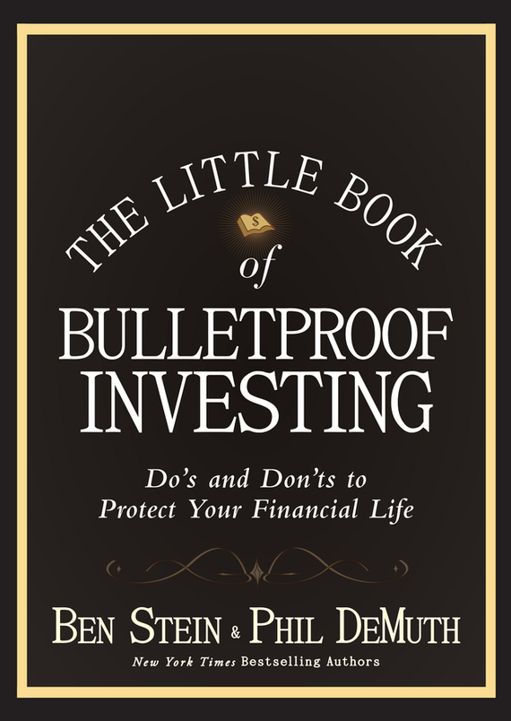 Ben  Stein The Little Book of Bulletproof Investing. Do's and Don'ts to Protect Your Financial Life leslie stein the making of modern israel 1948 1967