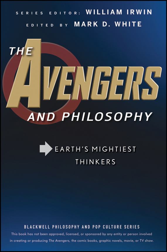 William Irwin The Avengers and Philosophy. Earth's Mightiest Thinkers william irwin heroes and philosophy buy the book save the world isbn 9780470730379