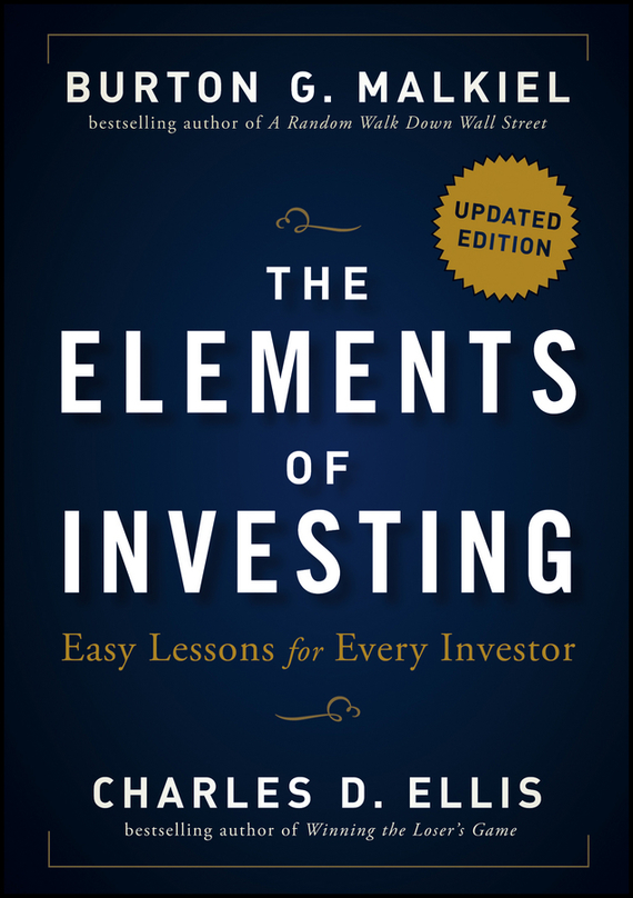 Charles D. Ellis The Elements of Investing. Easy Lessons for Every Investor charles d ellis capital the story of long term investment excellence