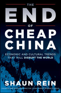 Shaun  Rein - The End of Cheap China. Economic and Cultural Trends that Will Disrupt the World
